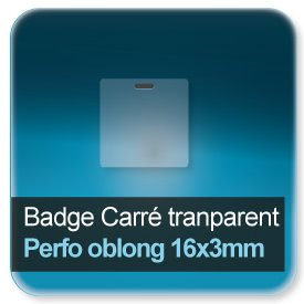 Badge Carré plastique transparent + perforation oblong 16x3mm