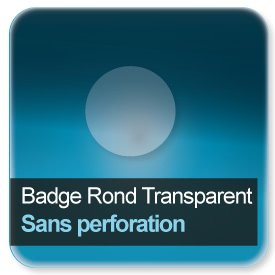 Badge Rond plastique transparent Sans perforation