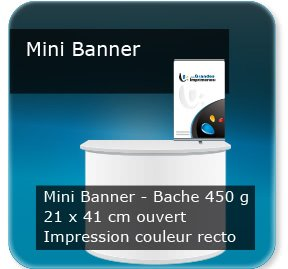 Kakémono / roll up Mini banner présentoir de bureau table ou stand- Bache 450g - ouvert 21x41cm - Impression couleur recto